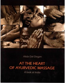 At The Heart of Ayurvedic Massage - A Look at India - Alida Dal Degan - Ayurveda Monaci Erranti